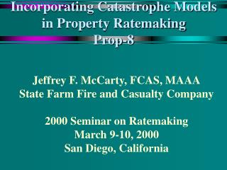 Incorporating Catastrophe Models in Property Ratemaking Prop-8