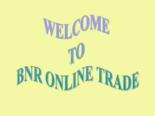 WELCOME  TO  BNR ONLINE TRADE