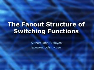 The Fanout Structure of Switching Functions
