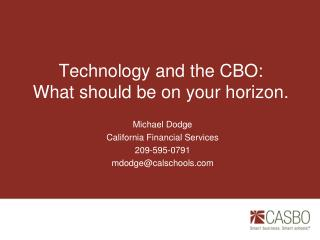 Technology and the CBO:  What should be on your horizon.