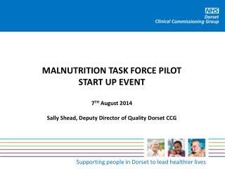 MALNUTRITION TASK FORCE PILOT START UP EVENT 7 TH  August 2014