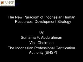 The New Paradigm of Indonesian Human Resources  Development Strategy By Sumarna F. Abdurahman