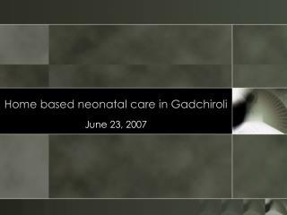 Home based neonatal care in Gadchiroli