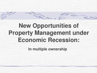 New Opportunities of Property Management under Economic Recession: