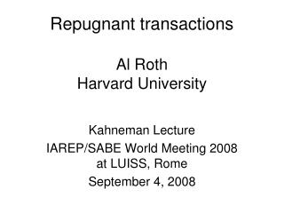 Repugnant transactions Al Roth    Harvard University