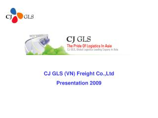 CJ GLS VN Freight Co.,Ltd Presentation 2009