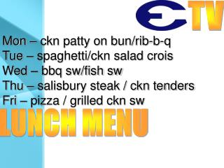 Mon – ckn patty on bun/rib-b-q Tue – spaghetti/ckn salad crois Wed – bbq sw/fish sw