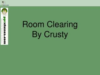 Room Clearing By Crusty