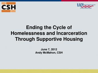 Ending the Cycle of  Homelessness and Incarceration  Through Supportive Housing June 7, 2012