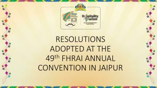 RESOLUTIONS ADOPTED AT THE 49 th FHRAI ANNUAL CONVENTION IN JAIPUR