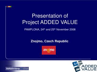 Presentation of  Project ADDED VALUE PAMPLONA, 24 th  and 25 th  November 2008