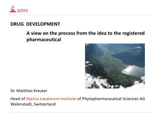 DRUG  DEVELOPMENT 	A view on the process from the idea to the registered 	pharmaceutical