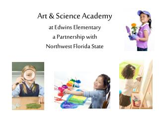 Art & Science Academy  at Edwins Elementary  a Partnership with  Northwest Florida State