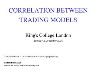 CORRELATION BETWEEN TRADING MODELS  King's College London Tuesday 2 December 2008