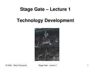 Stage Gate – Lecture 1 Technology  Development
