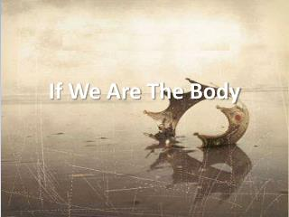 If We Are The Body