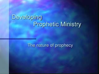 Developing 		 Prophetic Ministry