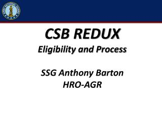 CSB REDUX Eligibility and Process SSG Anthony Barton HRO-AGR