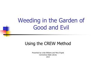 Weeding in the Garden of  Good and Evil