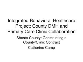 Integrated Behavioral Healthcare Project: County DMH and Primary Care Clinic Collaboration