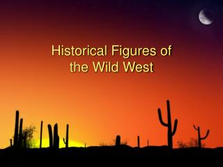 Historical Figures of  the Wild West