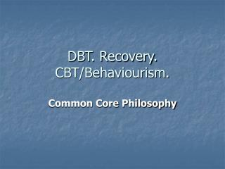DBT. Recovery. CBT/Behaviourism.