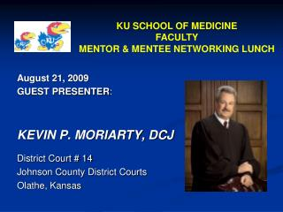 August 21, 2009 GUEST PRESENTER :  Kevin P. Moriarty, DCJ District Court # 14