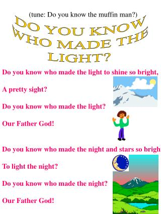 DO YOU KNOW WHO MADE THE LIGHT?