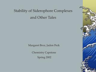 Stability of Siderophore Complexes  and Other Tales