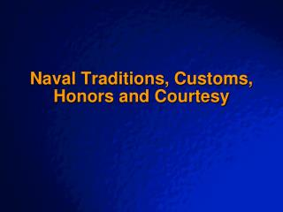 Naval Traditions, Customs, Honors and Courtesy