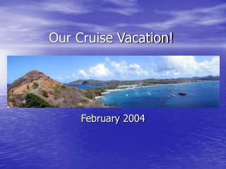 Our Cruise Vacation!