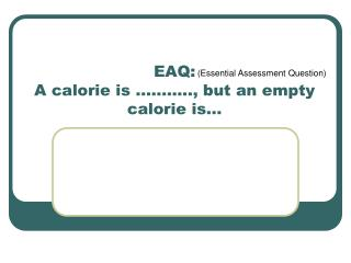 EAQ:  A calorie is ……….., but an empty calorie is…