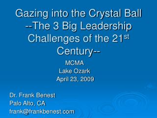Gazing into the Crystal Ball --The 3 Big Leadership Challenges of the 21 st  Century--