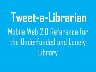 Mobile Web 2.0 Reference for the Underfunded and Lonely Library