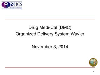 Drug Medi-Cal (DMC) Organized Delivery System Wavier November 3, 2014