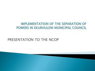 IMPLEMENTATION OF THE SEPARATION OF POWERS IN EKURHULENI MUNICIPAL COUNCIL