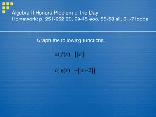 Algebra II Honors Problem of the Day Homework: p. 251-252 20, 29-45 eoo, 55-58 all, 61-71odds