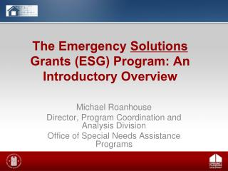 The Emergency  Solutions  Grants (ESG) Program: An Introductory Overview
