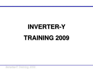 INVERTER-Y  TRAINING 2009