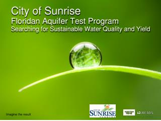 City of Sunrise  Floridan  Aquifer Test Program  Searching for Sustainable Water Quality and Yield