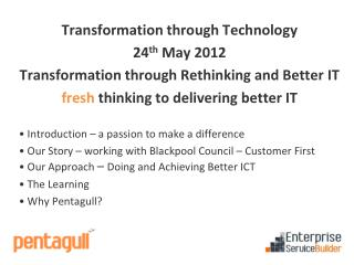 Transformation through Technology 24 th  May 2012 Transformation through Rethinking and Better IT