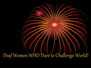 Deaf Women WHO Dare to Challenge World!