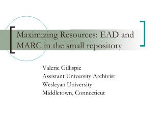 Maximizing Resources: EAD and MARC in the small repository