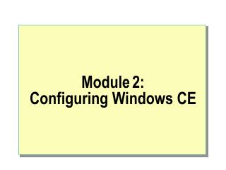 Module 2:  Configuring Windows CE