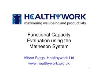 Functional Capacity Evaluation using the Matheson System Alison Biggs, Healthywork Ltd