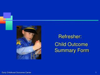 Refresher: Child Outcome Summary Form