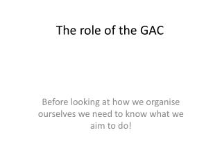 The role of the GAC