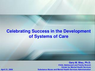 Celebrating Success in the Development of Systems of Care