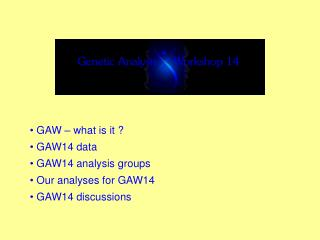 GAW – what is it ? GAW14 data GAW14 analysis groups Our analyses for GAW14 GAW14 discussions