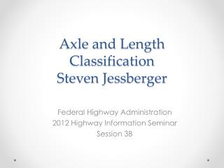 Axle and Length Classification Steven Jessberger